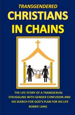 Transgendered Christians in Chains: ?