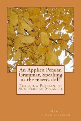 An Applied Persian Grammar, Speaking as the Macro-Skill: Teaching Persian to Non-Persian Speakers