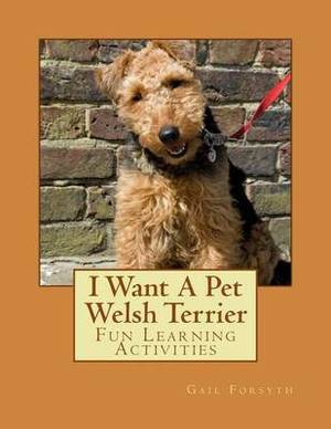 I Want a Pet Welsh Terrier: Fun Learning Activities