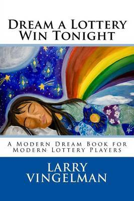 Dream a Lottery Win Tonight: A Modern Dream Book for Modern Lottery Players