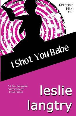 I Shot You Babe: Greatest Hits Mysteries Book #4