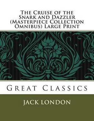 The Cruise of the Snark and Dazzler (Masterpiece Collection Omnibus) Large Print: Great Classics