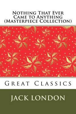 Nothing That Ever Came to Anything (Masterpiece Collection): Great Classics