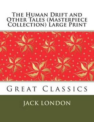 The Human Drift and Other Tales (Masterpiece Collection) Large Print: Great Classics