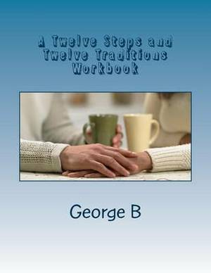 A Twelve Steps and Twelve Traditions Workbook: For Families and Friends of Alcoholics