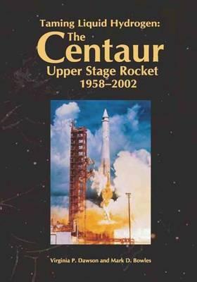 Taming Liquid Hydrogen: The Centaur Upper Stage Rocket, 1958-2002