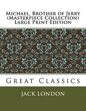 Michael, Brother of Jerry (Masterpiece Collection) Large Print Edition: Great Classics