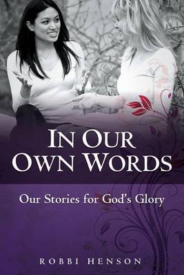 In Our Own Words: Our Stories for God's Glory