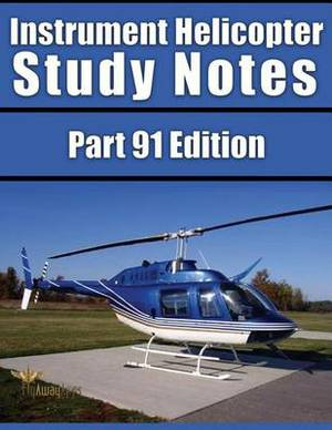Instrument Helicopter Study Notes: Far Part 91 Edition