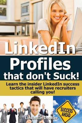 Linkedin Profiles That Don't Suck!: Learn the Insider Linkedin Success Tactics That Will Have Recruiters Calling You!