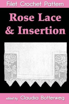 Rose Lace & Insertion Filet Crochet Pattern  : Complete Instructions and Chart