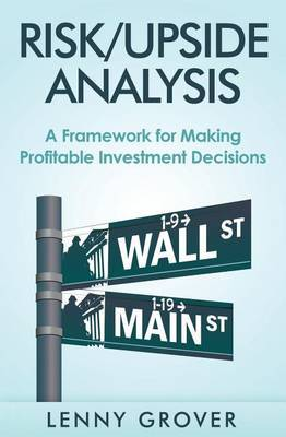 Risk/Upside Analysis: A Framework for Making Profitable Investment Decisions
