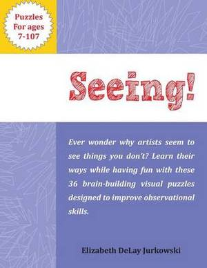 Seeing!: Brain-Building Visual Puzzles for Ages 7-107