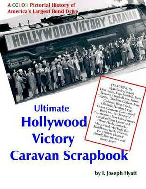 Ultimate Hollywood Victory Caravan Scrapbook: A Color Pictorial History of America's Largest Bond Drive