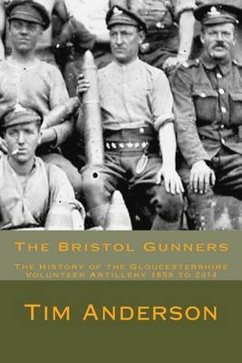 The Bristol Gunners: The History of the Gloucestershire Volunteer Artillery
