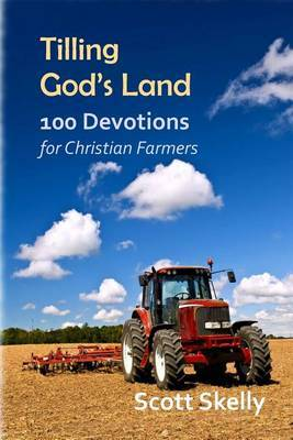 Tilling God's Land: 100 Devotions for Christian Farmers