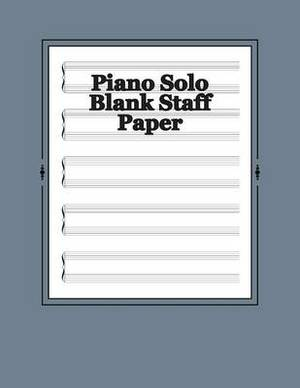 Piano Solo Blank Staff Paper: 180 Sheets