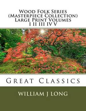 Wood Folk Series (Masterpiece Collection) Large Print Volumes I II III IV V: Great Classics