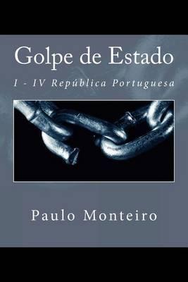 Golpe de Estado: I - IV Republica Portuguesa