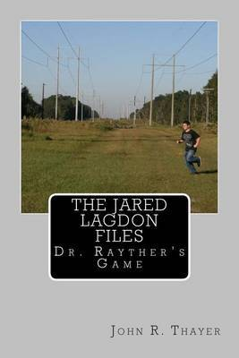 The Jared Lagdon Files: Dr. Rayther's Game: The Jared Lagdon Files: Dr. Rayther's Game