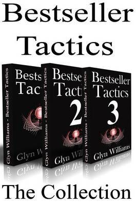 Bestseller Tactics - The Collection: Advanced Author Marketing Techniques to Help You Sell More Kindle Books and Make More Money.