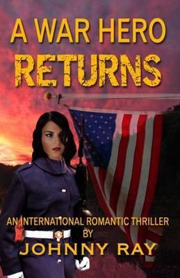 A War Hero Returns: An International Romantic Thriller