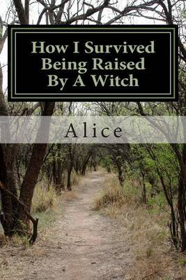 How I Survived Being Raised by a Witch: Emotional Abuse: My Story and Journey Through Healing