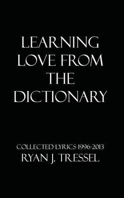 Learning Love from the Dictionary: Collected Lyrics 1996-2013