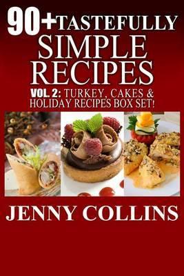 90+ Tastefully Simple Recipes Volume 2: Turkey, Cakes & Holiday Recipes Box Set!