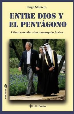 Entre Dios y El Pentagono: Como Entender a Las Monarquias Arabes
