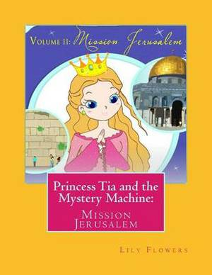 Princess Tia and the Mystery Machine: Mission Jerusalem