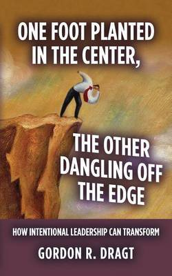 One Foot Planted in the Center, the Other Dangling Off the Edge: How Intentional Leadership Can Transform
