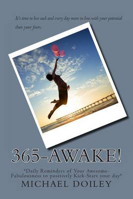 Three-Six-Five Awake!: *365 Daily Reminders of Your Awesome-Fabulousness to Positively Kick-Start Your Day*
