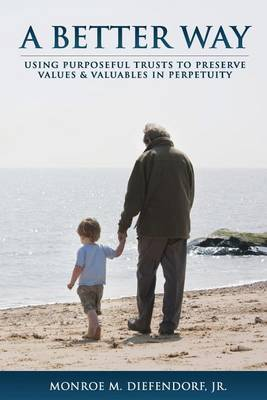 A Better Way: Using Purposeful Trusts to Preserve Values & Valuables in Perpetuity