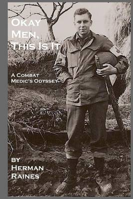 Okay Men, This Is It: A Combat Medic's Odyssey