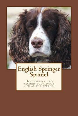 English Springer Spaniel: Pet Journal and Pet Record Keeper to Record Your Dog's Life as It Happens!
