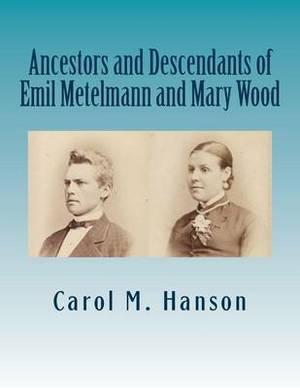 Ancestors and Descendants of Emil Metelmann and Mary Wood
