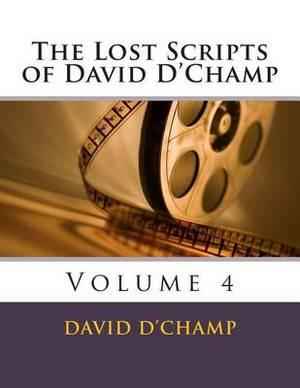 The Lost Scripts of David D'Champ: Volume 4