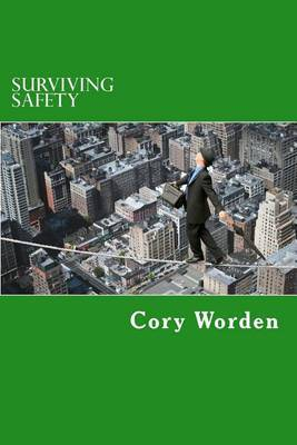 Surviving Safety: The Ins and Outs and Ups and Downs of the World of the Professionally Paranoid