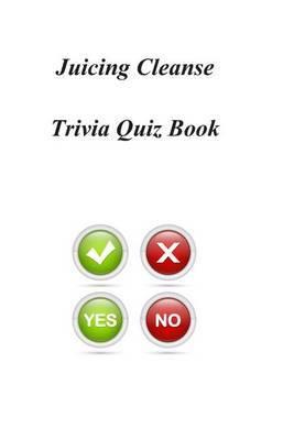 Juicing Cleanse Trivia Quiz Book