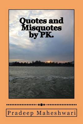 Quotes and Misquotes by Pk.: Provoking Thought and Reflection Is What I Think Our Words Should Do.
