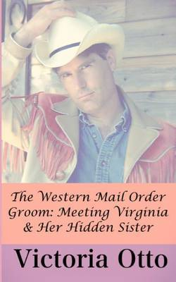 The Western Mail Order Groom: Meeting Virginia & Her Hidden Sister: A Christian Western Romance Novella