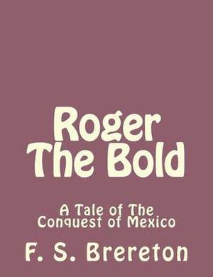 Roger the Bold: A Tale of the Conquest of Mexico