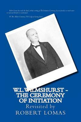 W.L.Wilmshurst - The Ceremony of Initiation: Revisited by Robert Lomas