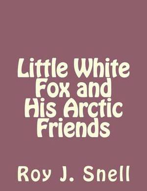 Little White Fox and His Arctic Friends