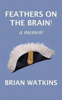 Feathers on the Brain!: A Memoir