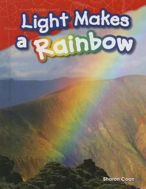 Light Makes a Rainbow (Library Bound) (Grade 1)
