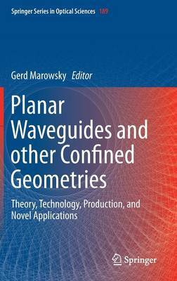 Planar Waveguides and other Confined Geometries: Theory, Technology, Production, and Novel Applications