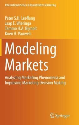 Modeling Markets: Analyzing Marketing Phenomena and Improving Marketing Decision Making