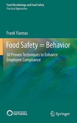 Food Safety Behavior: 30 Proven Techniques to Enhance Employee Compliance: 2015